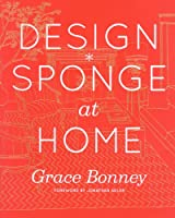 Design*Sponge at Home: A Guide to Inspiring Homes - and All the Tools You Need to Create Your Own by Artisan