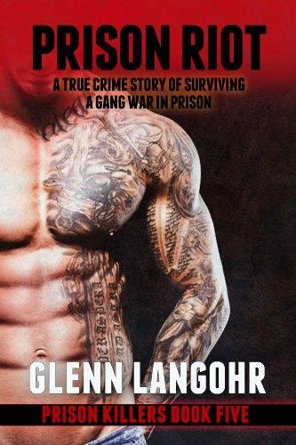 Book: Prison Riot, A True Crime Story of Surviving a Gang War in Prison (Prison Killers - Book 5) by Glenn Langohr