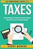 Taxes: Everything You Need to Know About Taxes For Your Small Business - Sole Proprietorship, Startup, & LLC