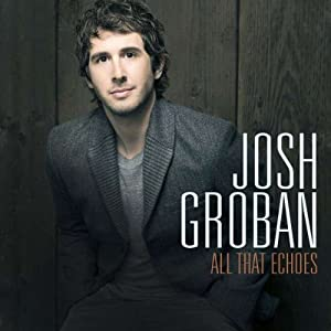 Josh Groban � All That Echoes