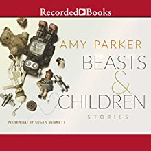 Beasts and Children Audiobook by Amy Parker Narrated by Susan Bennett