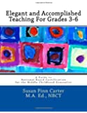 Elegant and Accomplished Teaching For Grades 3-6: A Guide to National Board Certification for the Middle Childhood Generalist