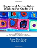 img - for Elegant and Accomplished Teaching For Grades 3-6: A Guide to National Board Certification for the Middle Childhood Generalist book / textbook / text book