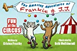 Fun at the Circus: Childrens Picture Book (The Adventures of Frankie & J.J.)