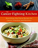 img - for The Cancer-Fighting Kitchen: Nourishing, Big-Flavor Recipes for Cancer Treatment and Recovery book / textbook / text book