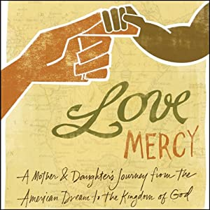 Love Mercy: A Mother and Daughter's Journey from the American Dream to the Kingdom of God | [Lisa Samson, Ty Samson, Christine Willliams]