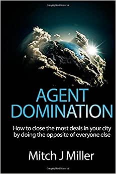 Agent Domination: How To Completely Own Your Market By Doing The Opposite Of Everyone Else