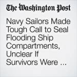 Navy Sailors Made Tough Call to Seal Flooding Ship Compartments, Unclear If Survivors Were Inside | Thomas Gibbons-Neff,Dan Lamothe