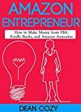 Amazon Entrepreneur: How to Make Money from FBA, Kindle Books, and Amazon Associates