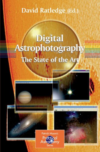 Digital Astrophotography: The State Of The Art (Patrick Moore'S Practical Astronomy Series)