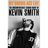 My Boring Ass Life: The Uncomfortably Candid Diary of Kevin Smith ~ Kevin Smith