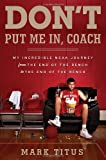 img - for Don't Put Me In, Coach: My Incredible NCAA Journey from the End of the Bench to the End of the Bench [Hardcover] [2012] (Author) Mark Titus book / textbook / text book
