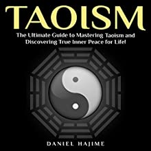 Taoism: The Ultimate Guide to Mastering Taoism and Discovering True Inner Peace for Life! (       UNABRIDGED) by Daniel Hajime Narrated by Kenneth Lee