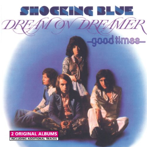 Shocking Blue - Dream on Dreamer/Good Times