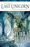 The First Last Unicorn and Other Beginnings by Peter S. Beagle cover image