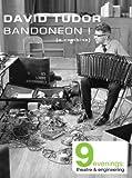 David Tudor Bandoneon! (a combine)