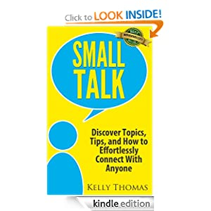 Small Talk: Discover Topics, Tips, and How to Effortlessly Connect With Anyone Kelly Thomas