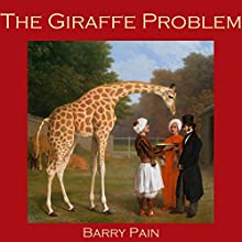 The Giraffe Problem (       UNABRIDGED) by Barry Pain Narrated by Cathy Dobson