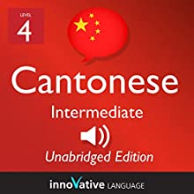 Learn Cantonese - Level 4 Intermediate Cantonese, Volume 1: Lessons 1-25  by Innovative Language Learning Narrated by uncredited