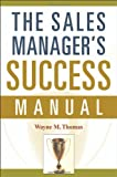 Wayne M Thomas The Sales Manager's Success Manual