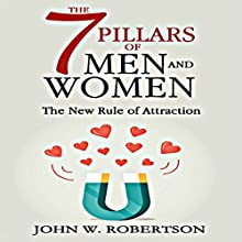 The 7 Pillars of Men and Women: The New Rule of Attraction Audiobook by John W. Robertson Narrated by Michael Marchuk