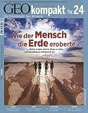 GEO Kompakt 24/2010: Wie der Mensch die Erde eroberte. Woher er kam, welche Wege er nahm und weshalb er so erfolgreich war