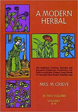 A Modern Herbal (Volume 1, A-H): The Medicinal, Culinary, Cosmetic and Economic Properties, Cultivation and Folk-Lore of Herbs, Grasses, Fungi, Shrubs & Trees with Their Modern Scientific Uses written by Margaret Grieve
