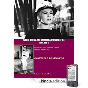 Volume 4.  World Cinema: The Greatest Actresses of All Time. Goddesses, Divas, Femmes Fatales, Legends, Mega Stars