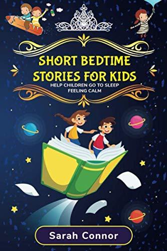 SHORT BEDTIME STORIES FOR KIDS HOW TO HELP CHILDREN GO TO SLEEP FEELING CALM [Connor, Sarah] (Tapa Blanda)