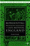 img - for Representing Righteous Heathens in Late Medieval England (The New Middle Ages) by Frank Grady (2005-11-01) book / textbook / text book