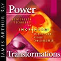 Power Transformations: Meditation Techniques for Increased Velocity and Higher Consciousness  by James Arthur Ray Narrated by James Arthur Ray