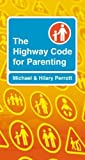 img - for The Highway Code for Parenting by Michael & Hilary Perrott (2007) Paperback book / textbook / text book