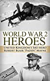 "World War 2 Heroes: WWII United Kingdoms SAS Hero Robert Blair ""Paddy"" Mayne (World War 2, World War II, WW2, WWII, Paddy Mayne, SAS, Blair Mayne Legend, ... Biography, UK military, World War 2 Book 1)"