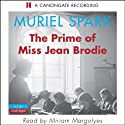 The Prime of Miss Jean Brodie (       UNABRIDGED) by Muriel Spark Narrated by Miriam Margolyes