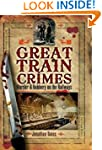 Great Train Crimes: Murder and Robber...