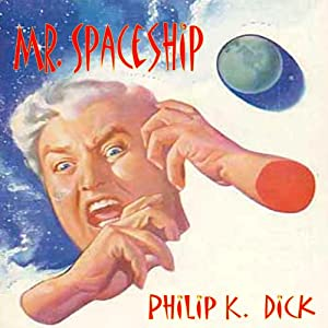 Mr. Spaceship | [Philip K. Dick]