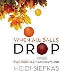 When All Balls Drop: The Upside of Losing Everything | Heidi Siefkas