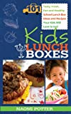img - for Kids Lunch Boxes: 101 Tasty, Fresh, Fun and Healthy School Lunch Box Ideas and Recipes Your Kids Will Love To Eat! book / textbook / text book
