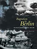 Bagration to Berlin: The Final Air Battles in the East 1944-1945 Christer Bergstrom