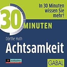 30 Minuten Achtsamkeit Hörbuch von Dörthe Huth Gesprochen von: Sonngard Dressler, Gilles Karolyi, Gordon Piedesack