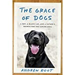 The Grace of Dogs: A Boy, a Black Lab, and a Father's Search for the Canine Soul | Andrew Root PhD