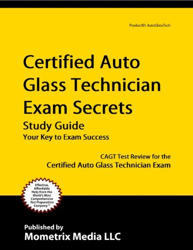 Certified Auto Glass Technician Exam Secrets Study Guide: CAGT Test Review for the Certified Auto Glass Technician Exam