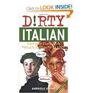 "Dirty Italian: Everyday Slang from ""What's Up?"" to ""F*%# Off!"" (Dirty Everyday Slang) [Paperback] — by Gabrielle Euvino (Author)"
