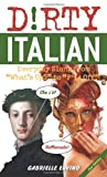 """Dirty Italian: Everyday Slang from """"Whats Up?"""" to """"F*%# Off!"""" (Dirty Everyday Slang)"""