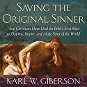 Saving the Original Sinner: How Christians Have Used the Bible's First Man to Oppress, Inspire, and Make Sense of the World (       UNABRIDGED) by Karl W. Giberson Narrated by Tom Stechschulte