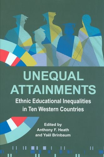 Unequal Attainments: Ethnic educational inequalities in ten Western countries (Proceedings of the British Academy)