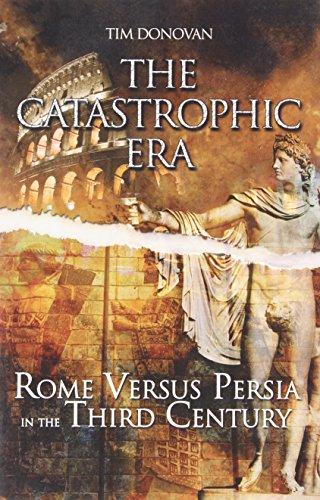The Catastrophic Era:: Rome Versus Persia in the Third Century