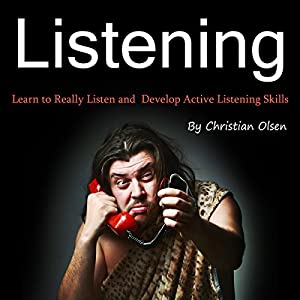 Listening: Learn to Really Listen and Develop Active Listening Skills Audiobook