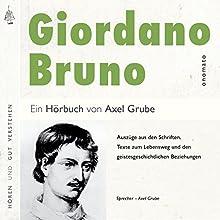 Giordano Bruno: Auszüge aus den Schriften, Texte zum Lebensweg und den geistesgeschichtlichen Beziehungen Hörbuch von Axel Grube Gesprochen von: Axel Grube
