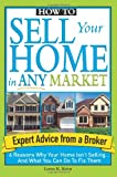 How to Sell Your Home in Any Market: 6 Reasons Why Your Home Isn't Selling... and What You Can Do to Fix Them